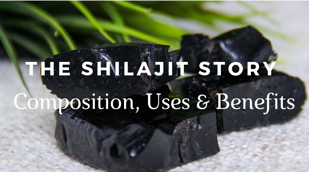 The Shilajit Story – Its Composition, Uses & Benefits