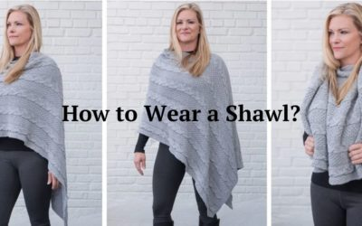 How to Wear a Shawl? – The Ultimate Tutorial