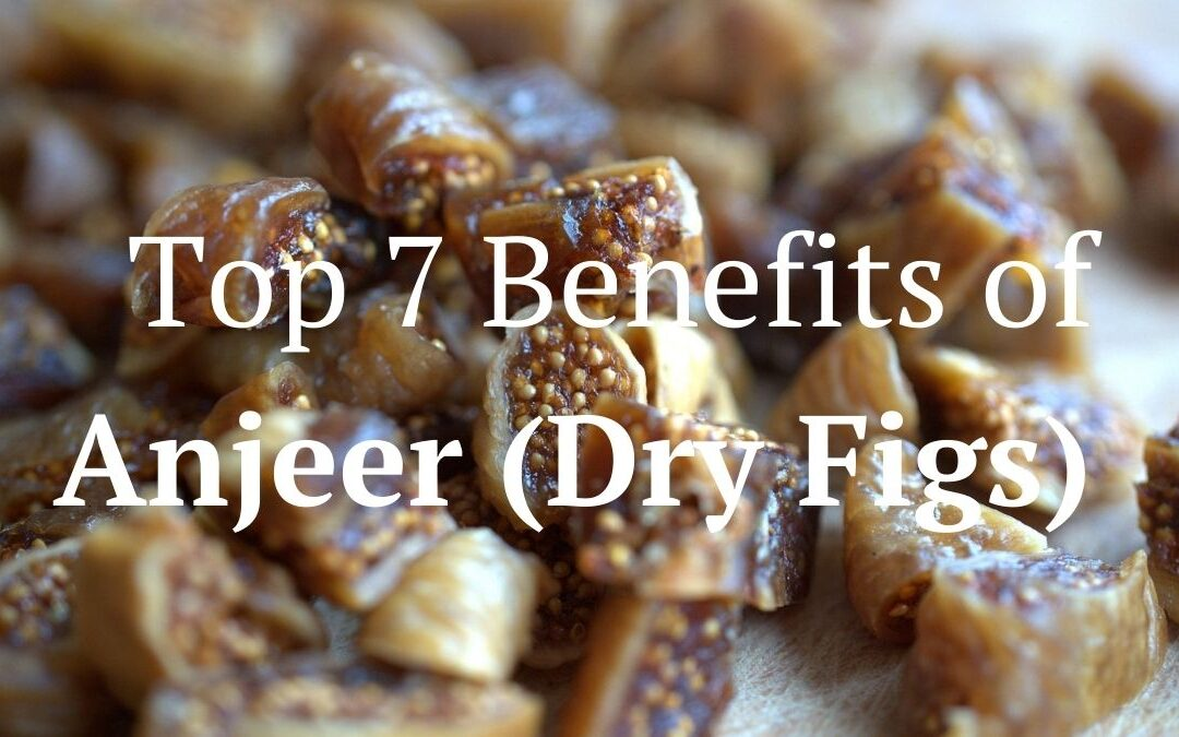 7 Anjeer Benefits that Make it a Must-Have Dry Fruit