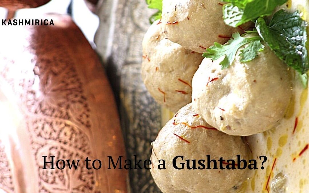 The Kashmiri Gushtaba: How to Cook at Home?